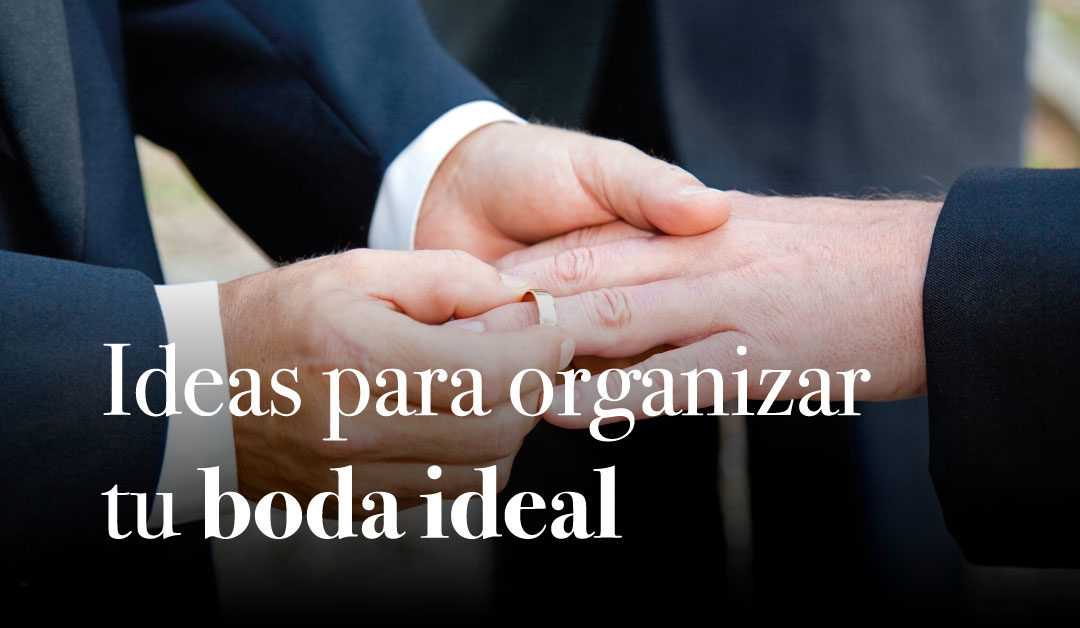 Bodas gays: ideas para organizar tu boda ideal.